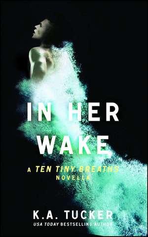 In Her Wake: A Ten Tiny Breaths Novella de K. A. Tucker