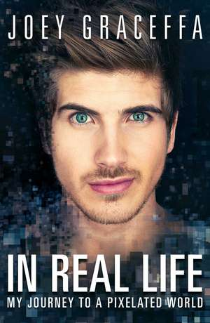In Real Life: My Journey to a Pixelated World de Joey Graceffa