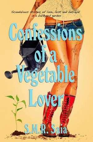 Confessions of a Vegetable Lover de S. M. R. Saia