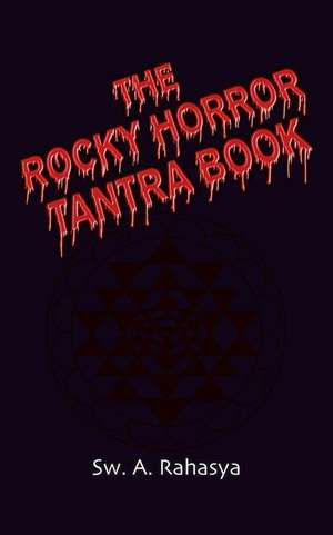 The Rocky Horror Tantra Book:  Book Two of the Undead Trilogy de Sw A. Rahasya