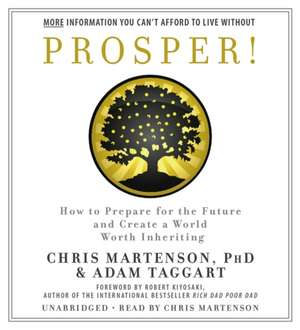 Prosper!: How to Prepare for the Future and Create a World Worth Inheriting de Chris Martenson