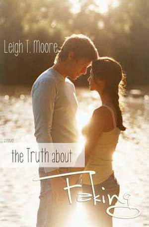 The Truth about Faking de Moore, Leigh Talbert