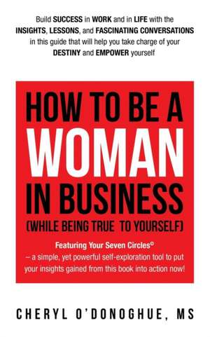 How to Be a Woman in Business (While Being True to Yourself) de O'Donoghue, MS Cheryl
