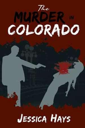 The Murder in Colorado de Jessica Hays