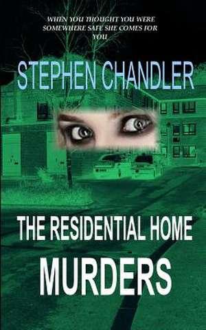 The Residential Home Murders de Stephen Chandler