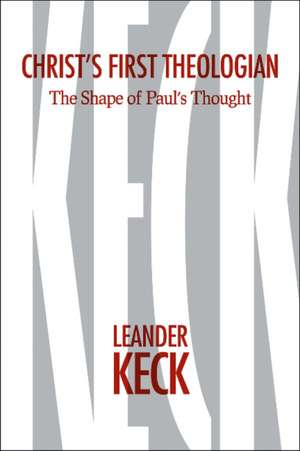 Christ's First Theologian: The Shape of Paul's Thought de Leander E. Keck