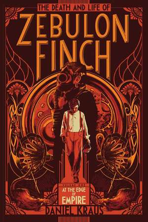 The Death and Life of Zebulon Finch, Volume One:  At the Edge of Empire de Daniel Kraus