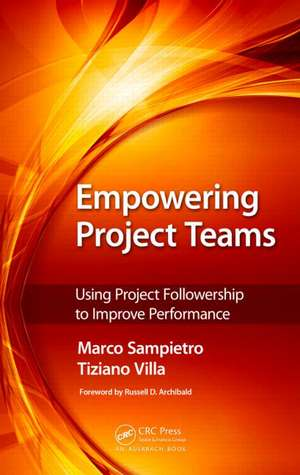 Empowering Project Teams:  Using Project Followership to Improve Performance de Marco Sampietro