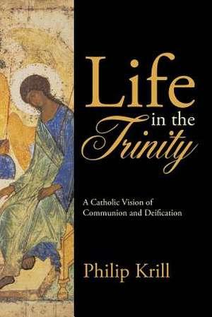 Life in the Trinity de Philip Krill
