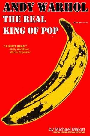 Andy Warhol, the Real King of Pop de Michael Malott