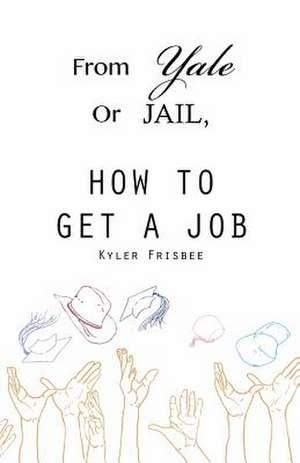 From Yale or Jail de Kyler W. Frisbee