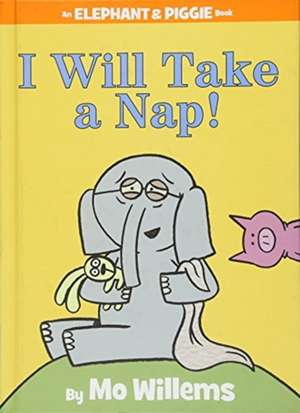 I Will Take A Nap! (An Elephant and Piggie Book)