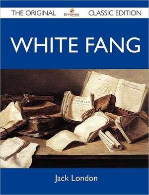 White Fang - The Original Classic Edition de Jack London