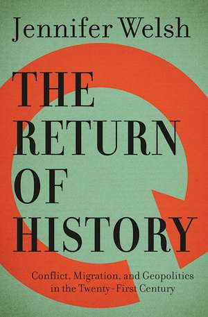 The Return of History: Conflict, Migration, and Geopolitics in the Twenty-First Century de Jennifer Welsh