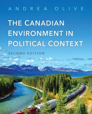 Canadian Environment in Political Context, Second Edition de Andrea Olive