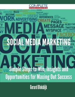 Social Media Marketing - Simple Steps to Win, Insights and Opportunities for Maxing Out Success de Gerard Blokdijk