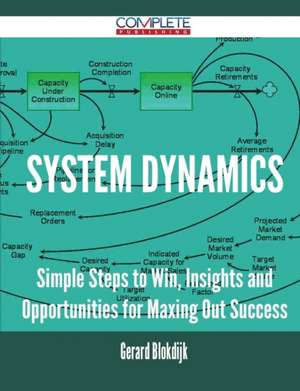 System Dynamics - Simple Steps to Win, Insights and Opportunities for Maxing Out Success de Gerard Blokdijk