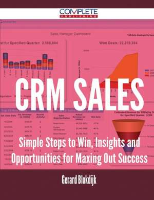 Crm Sales - Simple Steps to Win, Insights and Opportunities for Maxing Out Success de Gerard Blokdijk