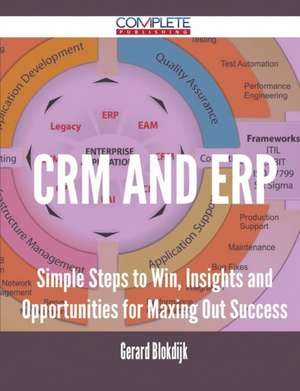 Crm and Erp - Simple Steps to Win, Insights and Opportunities for Maxing Out Success de Gerard Blokdijk