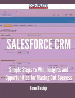 Salesforce Crm - Simple Steps to Win, Insights and Opportunities for Maxing Out Success de Gerard Blokdijk