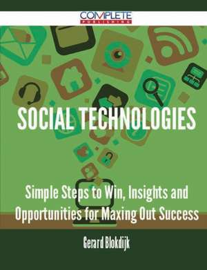 Social Technologies - Simple Steps to Win, Insights and Opportunities for Maxing Out Success de Gerard Blokdijk