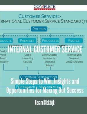 Internal Customer Service - Simple Steps to Win, Insights and Opportunities for Maxing Out Success de Gerard Blokdijk