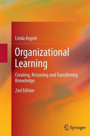 Organizational Learning: Creating, Retaining and Transferring Knowledge de Linda Argote