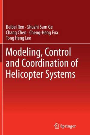 Modeling, Control and Coordination of Helicopter Systems de Beibei Ren