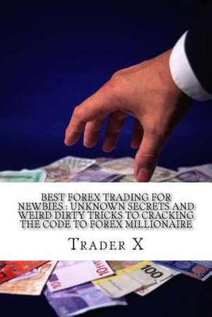 Best Forex Trading for Newbies de Trader X