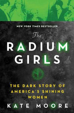 The Radium Girls: The Dark Story of America's Shining Women de Kate Moore