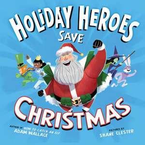 Holiday Heroes Save Christmas de Adam Wallace