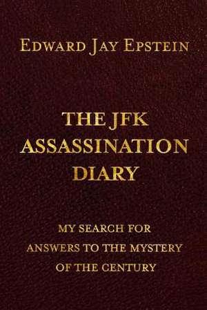The JFK Assassination Diary de Edward Jay Epstein