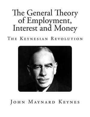 The General Theory of Employment, Interest and Money de John Maynard Keynes