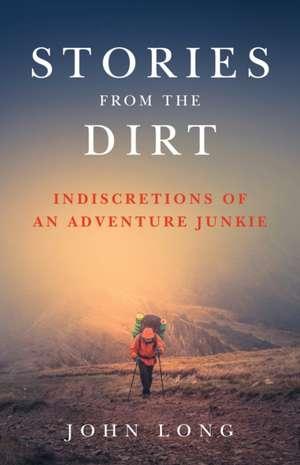 Stories from the Dirt de John Long