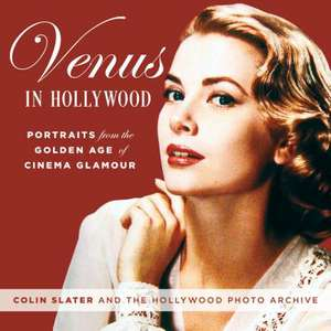 VENUS IN HOLLYWOOD PORTRAITS FCB de Colin Slater and The Hollywood Photo Archive