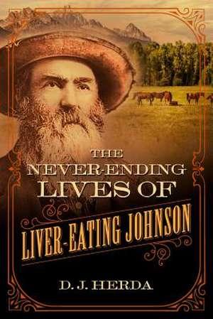 The Never-Ending Lives of Liver-Eating Johnson de D. J. Herda