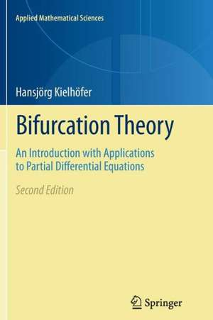 Bifurcation Theory: An Introduction with Applications to Partial Differential Equations de Hansjörg Kielhöfer