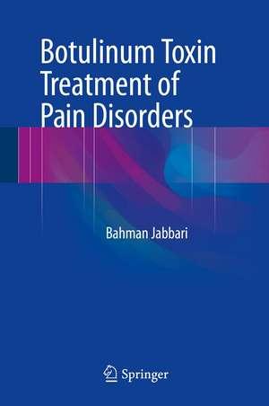 Botulinum Toxin Treatment of Pain Disorders de Bahman Jabbari