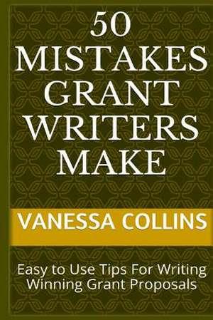 50 Mistakes Grant Writers Make de Vanessa Collins
