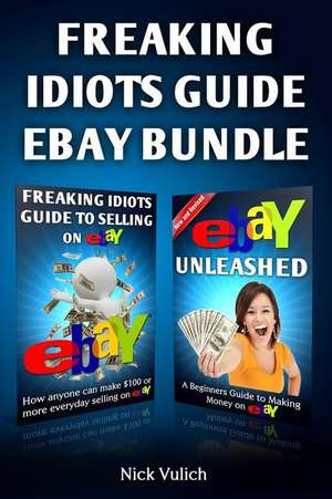 Freaking Idiots Guide Ebay Bundle de Nick Vulich