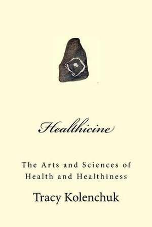 Healthicine de Tracy D. Kolenchuk