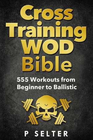 Cross Training Wod Bible de P. Selter
