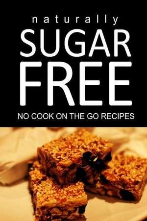 Naturally Sugar Free - No Cook on the Go Recipes de Naturally Sugar Free