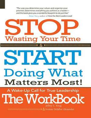 Stop Wasting Your Time & Start Doing What Matters Most! the Workbook! de Jeffrey L. Krug