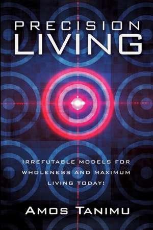 Precision Living de Amos Tanimu
