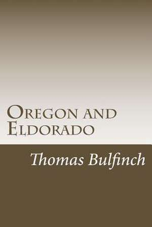 Oregon and Eldorado de Thomas Bulfinch