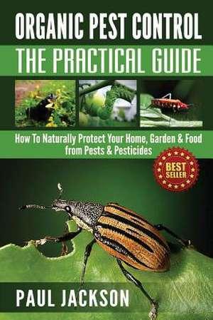 Organic Pest Control the Practical Guide de Paul Jackson
