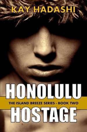 Honolulu Hostage de Kay Hadashi