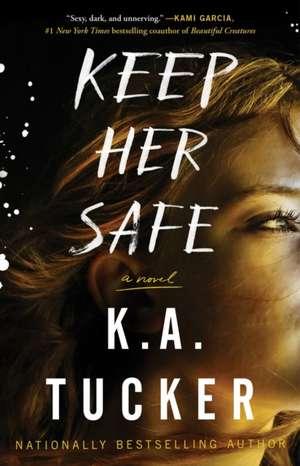 Keep Her Safe de K. A. Tucker