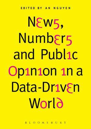 News, Numbers and Public Opinion in a Data-Driven World de Dr. An Nguyen